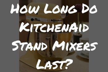 How Long Do Kitchenaid Stand Mixers Last