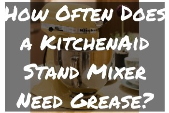 How Often Does A Kitchenaid Stand Mixer Need Grease